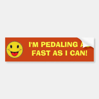 I'M PEDALING AS FAST AS I CAN! CAR BUMPER STICKER