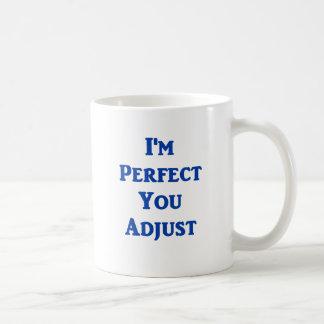 I'm Perfect You Adjust Coffee Mug