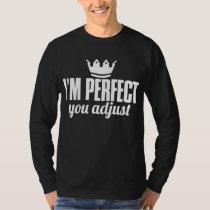 I'm Perfect You Adjust T-Shirt