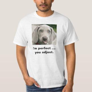 I'm Perfect You Adjust Weimaraner T Shirt