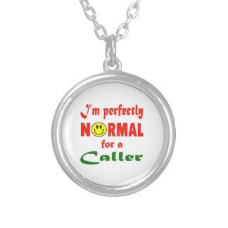 I'm perfectly normal for a Caller. Round Pendant Necklace