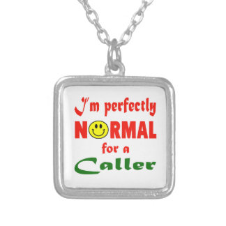 I'm perfectly normal for a Caller. Square Pendant Necklace
