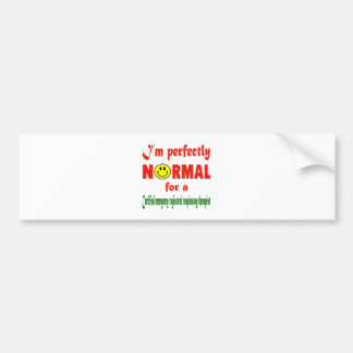 I'm perfectly normal for a Certified Emergency Reg Car Bumper Sticker