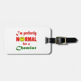 I'm perfectly normal for a Chemist. Luggage Tag