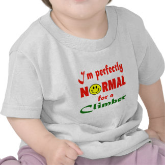 I'm perfectly normal for a Climber. Shirts