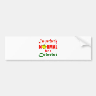I'm perfectly normal for a Colorist. Car Bumper Sticker