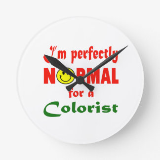 I'm perfectly normal for a Colorist. Round Clock