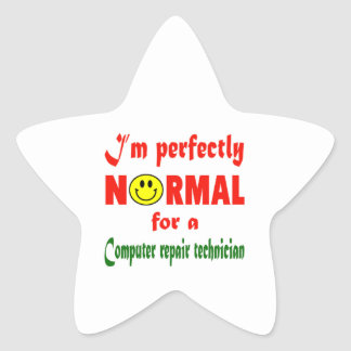 I'm perfectly normal for a Computer repair technic Star Sticker