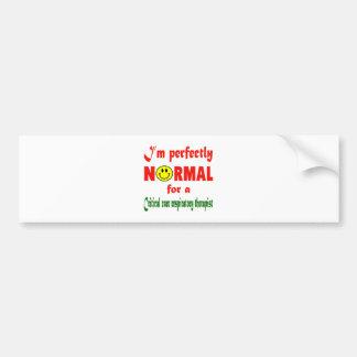 I'm perfectly normal for a Critical Care Respirato Car Bumper Sticker