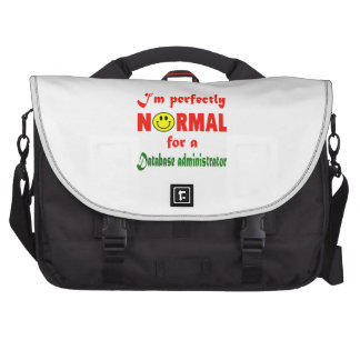 I'm perfectly normal for a Database administrator. Laptop Computer Bag