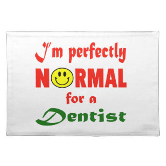 I'm perfectly normal for a Dentist. Cloth Place Mat