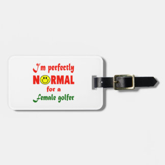I'm perfectly normal for a female golfer. luggage tag