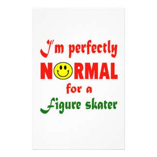I'm perfectly normal for a Figure skater. Stationery