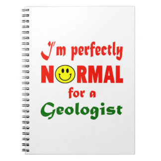 I'm perfectly normal for a Geologist. Spiral Note Book