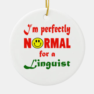 I'm perfectly normal for a Linguist. Ceramic Ornament