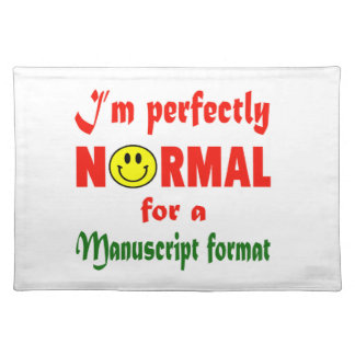 I'm perfectly normal for a Manuscript format. Cloth Placemat