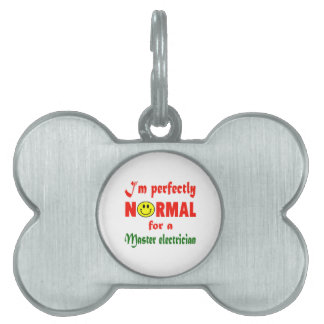 I'm perfectly normal for a Master Electrician. Pet ID Tags