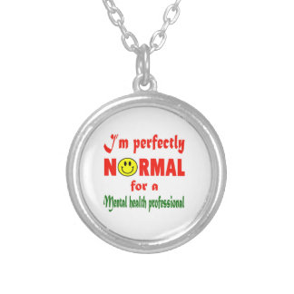 I'm perfectly normal for a Mental health professio Silver Plated Necklace