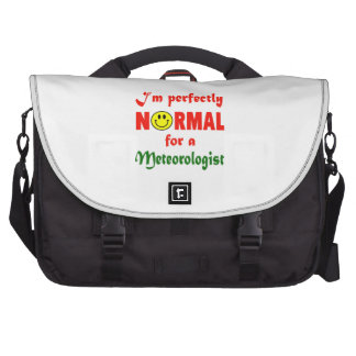 I'm perfectly normal for a Meteorologist. Computer Bag