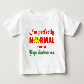 I'm perfectly normal for a Military and uniformed T Shirt