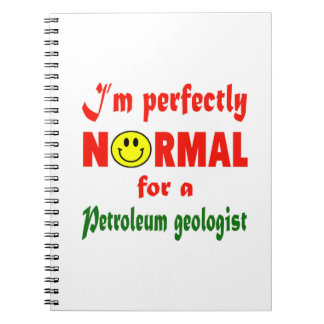 I'm perfectly normal for a Petroleum geologist. Spiral Notebooks