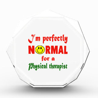I'm perfectly normal for a Physical Therapist. Acrylic Award