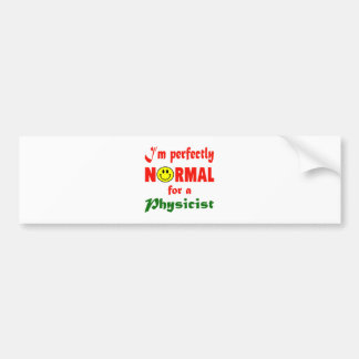 I'm perfectly normal for a Physicist. Bumper Sticker