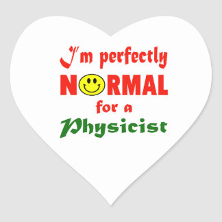 I'm perfectly normal for a Physicist. Heart Sticker