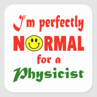 I'm perfectly normal for a Physicist. Square Sticker