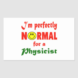 I'm perfectly normal for a Physicist. Rectangular Sticker