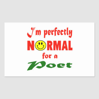 I'm perfectly normal for a Poet. Rectangular Sticker