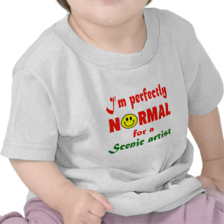 I'm perfectly normal for a Scenic artist. Tee Shirt