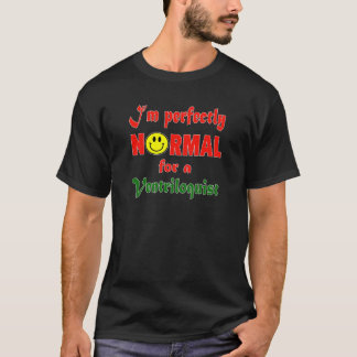 I'm perfectly normal for a Ventriloquist. T-Shirt