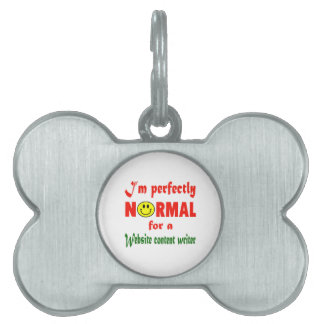 I'm perfectly normal for a Website content writer. Pet ID Tags