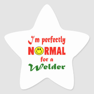 I'm perfectly normal for a Welder. Star Sticker
