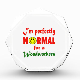 I'm perfectly normal for a Woodworkers. Awards