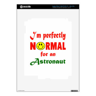 I'm perfectly normal for an Astronaut. iPad 3 Decal