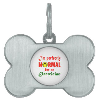 I'm perfectly normal for an Electrician. Pet Tag