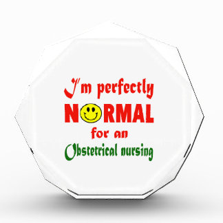 I'm perfectly normal for an Obstetrical nursing. Award