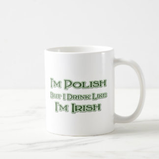 I'm Polish But I Drink Like I'm Irish Classic White Coffee Mug