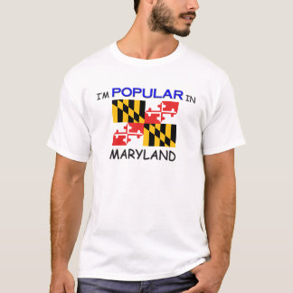 I'm Popular In MARYLAND T-Shirt