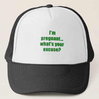 Im Pregnant Whats Your Excuse Trucker Hat