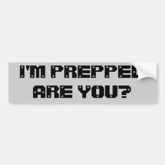 I'm prepped. Are You? Car Bumper Sticker
