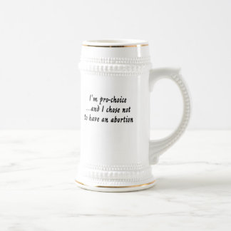 I'm pro-choice...and I chose not to have... Beer Stein