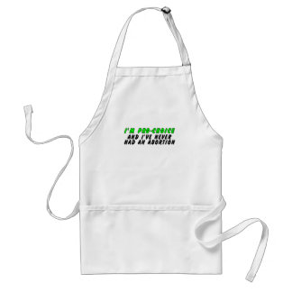 I'm pro-choice, and I've never had an abortion Adult Apron