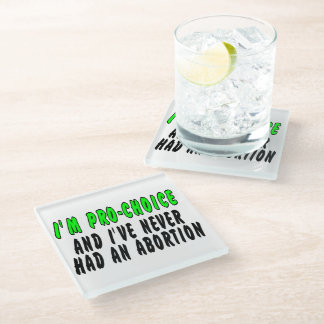 I'm pro-choice, and I've never had an abortion Glass Coaster