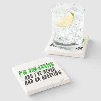 I'm pro-choice, and I've never had an abortion Stone Coaster