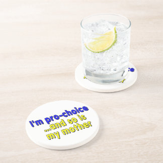 I'm pro-choice...and so is my mother coaster