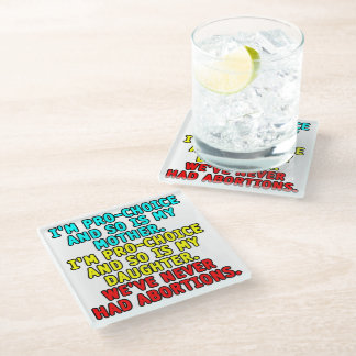 I'm pro-choice and so is my mother... glass coaster