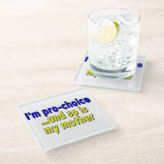 I'm pro-choice...and so is my mother glass coaster